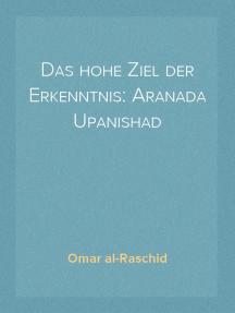 Das hohe Ziel der Erkenntnis: Aranada Upanishad