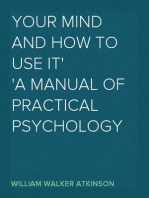 Your Mind and How to Use It A Manual of Practical Psychology