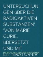 Untersuchungen über die radioaktiven Substanzen von Marie Curie, übersetzt und mit Litteratur-Ergänzungen versehen von W. Kaufmann