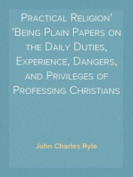 Practical Religion Being Plain Papers on the Daily Duties, Experience, Dangers, and Privileges of Professing Christians