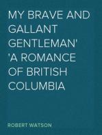 My Brave and Gallant Gentleman A Romance of British Columbia