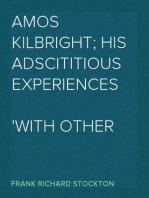 Amos Kilbright; His Adscititious Experiences