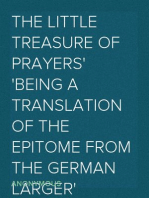 The Little Treasure of Prayers Being a Translation of the Epitome from the German Larger 'Treasure of prayers' ['Gebets-Schatz']