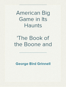 American Big Game in Its Haunts The Book of the Boone and Crockett Club