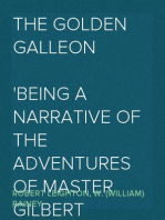 The Golden Galleon Being a Narrative of the Adventures of Master Gilbert Oglander, and of how, in the Year 1591, he fought under the gallant Sir Richard Grenville in the Great Sea-fight off Flores, on board her Majesty's Ship the Revenge