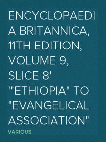 "Encyclopaedia Britannica, 11th Edition, Volume 9, Slice 8 ""Ethiopia"" to ""Evangelical Association"""
