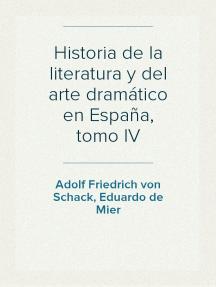 Historia de la literatura y del arte dramático en España, tomo IV