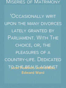The Pleasures of a Single Life, Or, The Miseries of Matrimony Occasionally writ upon the many divorces lately granted by Parliament. With The choice, or, the pleasures of a country-life. Dedicated to the beaus against the next vacation.