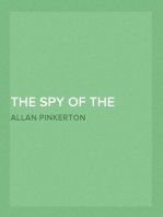 The Spy of the Rebellion Being a True History of the Spy System of the United States Army during the Late Rebellion,