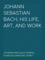 Johann Sebastian Bach, his Life, Art, and Work