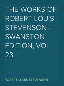 The Works of Robert Louis Stevenson - Swanston Edition, Vol. 23
