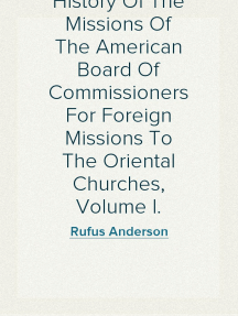 History Of The Missions Of The American Board Of Commissioners For Foreign Missions To The Oriental Churches, Volume I.