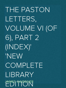 The Paston Letters, Volume VI (of 6), Part 2 (Index) New Complete Library Edition