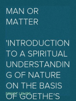Man or Matter Introduction to a Spiritual Understanding of Nature on the Basis of Goethe's Method of Training Observation and Thought