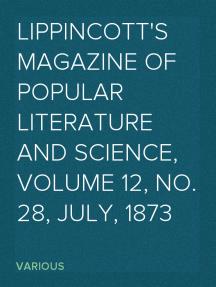 Lippincott's Magazine of Popular Literature and Science, Volume 12, No. 28, July, 1873