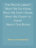 The Private Library What We Do Know, What We Don't Know, What We Ought to Know About Our Books