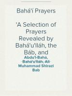 Bahá'í Prayers A Selection of Prayers Revealed by Bahá'u'lláh, the Báb, and 'Abdu'l-Bahá