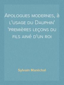 Apologues modernes, à l'usage du Dauphin premières leçons du fils ainé d'un roi