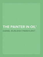 The Painter in Oil A complete treatise on the principles and technique necessary to the painting of pictures in oil colors