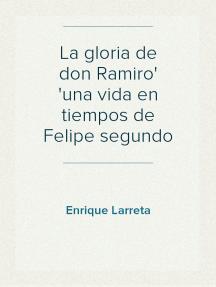 La gloria de don Ramiro una vida en tiempos de Felipe segundo
