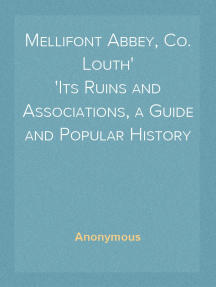 Mellifont Abbey, Co. Louth Its Ruins and Associations, a Guide and Popular History