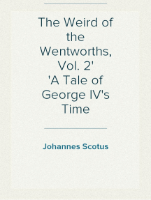 The Weird of the Wentworths, Vol. 2 A Tale of George IV's Time