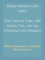 König Heinrich der vierte Der Zweyte Theil, der seinen Tod, und die Crönung von Heinrich dem fünften enthält.