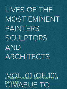 Lives of the Most Eminent Painters Sculptors and Architects Vol. 01 (of 10), Cimabue to Agnolo Gaddi
