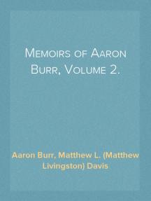 Memoirs of Aaron Burr, Volume 2.
