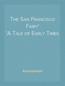 The San Francisco Fairy A Tale of Early Times
