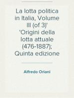 La lotta politica in Italia, Volume III (of 3) Origini della lotta attuale (476-1887); Quinta edizione