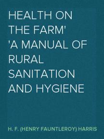 Health on the Farm A Manual of Rural Sanitation and Hygiene