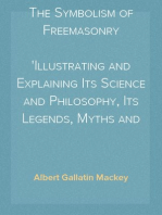 The Symbolism of Freemasonry Illustrating and Explaining Its Science and Philosophy, Its Legends, Myths and Symbols