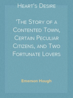 Heart's Desire The Story of a Contented Town, Certain Peculiar Citizens, and Two Fortunate Lovers A Novel