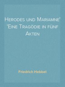 Herodes und Mariamne Eine Tragödie in fünf Akten