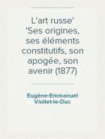 L'art russe Ses origines, ses éléments constitutifs, son apogée, son avenir (1877)