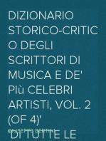 Dizionario storico-critico degli scrittori di musica e de' più celebri artisti, vol. 2 (of 4) Di tutte le nazioni sì antiche che moderne