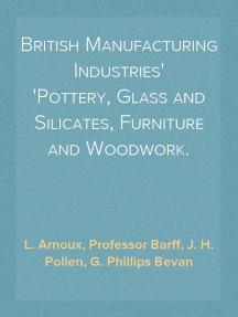 British Manufacturing Industries Pottery, Glass and Silicates, Furniture and Woodwork.
