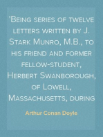 The Stark Munro Letters Being series of twelve letters written by J. Stark Munro, M.B., to his friend and former fellow-student, Herbert Swanborough, of Lowell, Massachusetts, during the years 1881-1884