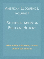 American Eloquence, Volume 1 Studies In American Political History (1896)