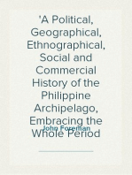 The Philippine Islands A Political, Geographical, Ethnographical, Social and Commercial History of the Philippine Archipelago, Embracing the Whole Period of Spanish Rule
