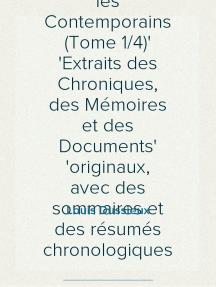 L'Histoire de France racontée par les Contemporains (Tome 1/4) Extraits des Chroniques, des Mémoires et des Documents originaux, avec des sommaires et des résumés chronologiques