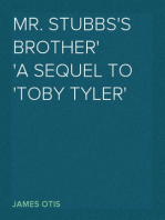 Mr. Stubbs's Brother A Sequel to 'Toby Tyler'
