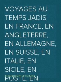 Voyages au temps jadis en France, en Angleterre, en Allemagne, en Suisse, en Italie, en Sicile, en poste, en diligence, en voiturin, en traîneau, en espéronade, à cheval et en patache, de 1787 à 1844