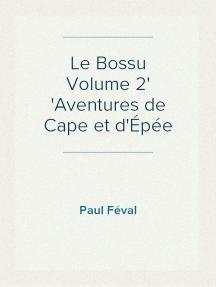 Le Bossu Volume 2 Aventures de Cape et d'Épée