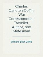 Charles Carleton Coffin War Correspondent, Traveller, Author, and Statesman