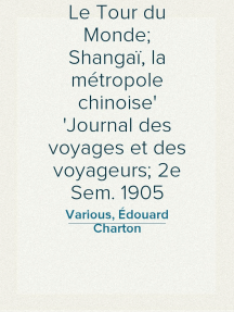 Le Tour du Monde; Shangaï, la métropole chinoise Journal des voyages et des voyageurs; 2e Sem. 1905