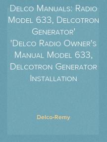 Delco Manuals: Radio Model 633, Delcotron Generator Delco Radio Owner's Manual Model 633, Delcotron Generator Installation