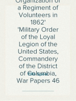 The Story of the Raising and Organization of a Regiment of Volunteers in 1862 Military Order of the Loyal Legion of the United States, Commandery of the District of Columbia, War Papers 46
