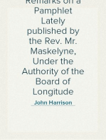 Remarks on a Pamphlet Lately published by the Rev. Mr. Maskelyne, Under the Authority of the Board of Longitude